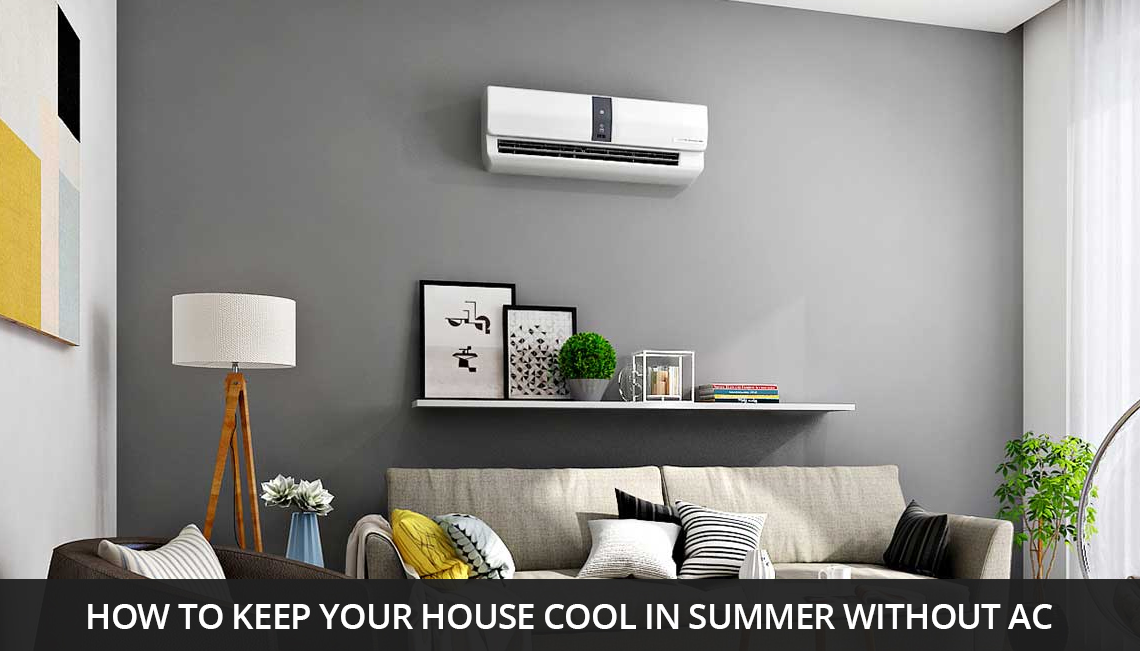 How To Keep Your House Cool In Summer Without Ac Bhkhomes
